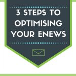 2 Steps to Optimising your eNews